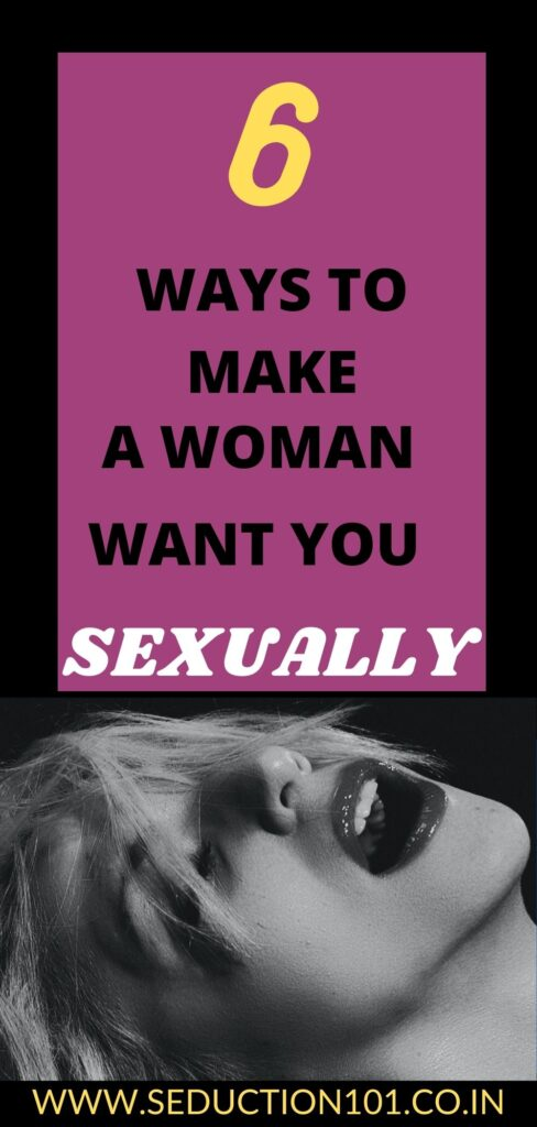 6 ways to make a woman want you sexually