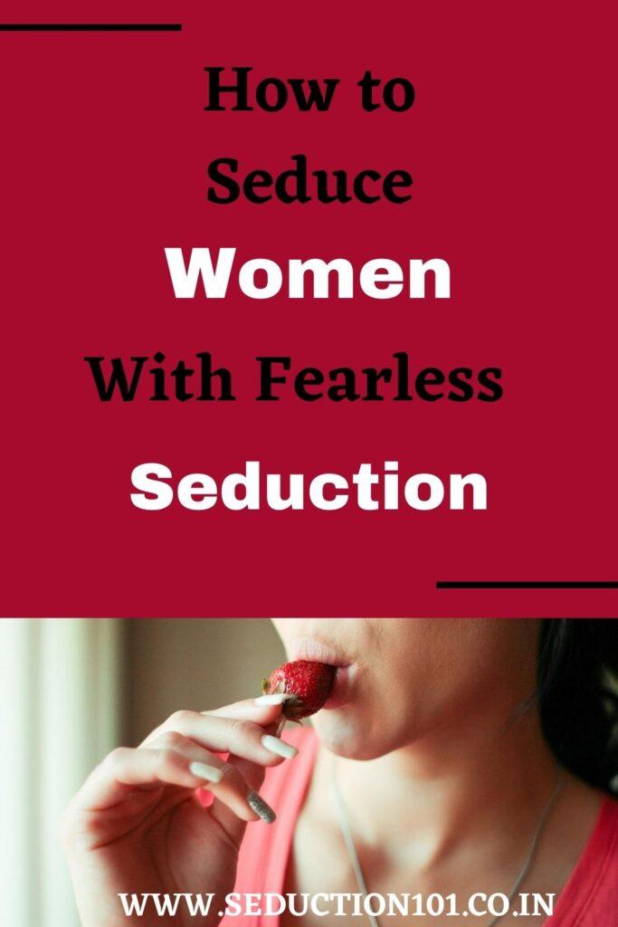 Art of fearless seduction
